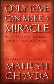 Cover of: Only love can make a miracle: the Mahesh Chavda story
