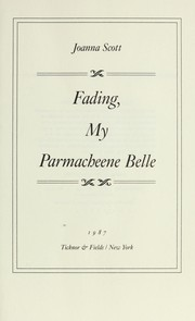 Cover of: Fading, my Parmacheene belle | Joanna Scott