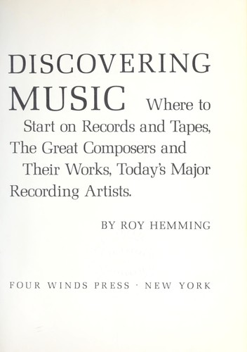 Discovering music; where to start on records and tapes, the great composers and their works, today's major recording artists by