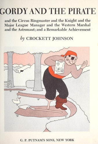 Gordy and the pirate, : and the circus ringmaster, and the knight, and the major league manager, and the Western marshal, and the astronaut, and a remarkable achievement, by