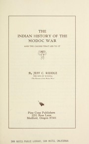 Cover of: The Indian history of the Modoc War and the causes that led to it