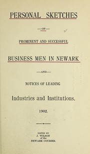Cover of: Personal sketches of prominent and successful business men in Newark and notices of leading industries and institutions, 1902
