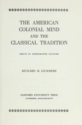 The American colonial mind and the classical tradition by Richard M. Gummere