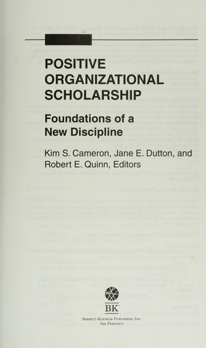 Positive organizational scholarship by Kim S. Cameron, Jane E. Dutton, and Robert E. Quinn, Editors.