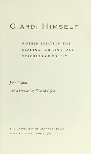 Ciardi himself : fifteen essays in the reading, writing, and teaching of poetry by