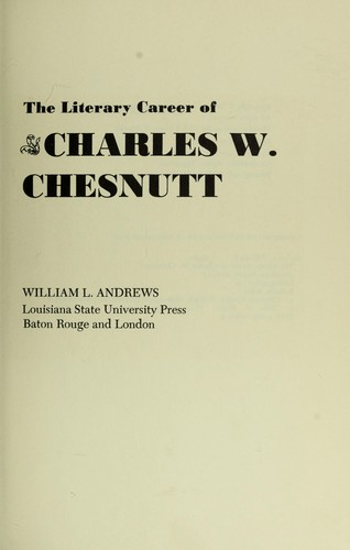 The literary career of Charles W. Chesnutt by William L. Andrews
