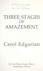 Cover of: Three stages of amazement | Carol Edgarian