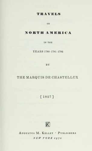 Travels in North America in the years 1780-1781-1782. by Chastellux, François Jean marquis de
