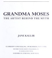 Grandma Moses, the artist behind the myth by Kallir, Jane.
