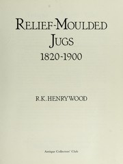 Cover of: Relief-moulded jugs, 1820-1900 | R. K. Henrywood