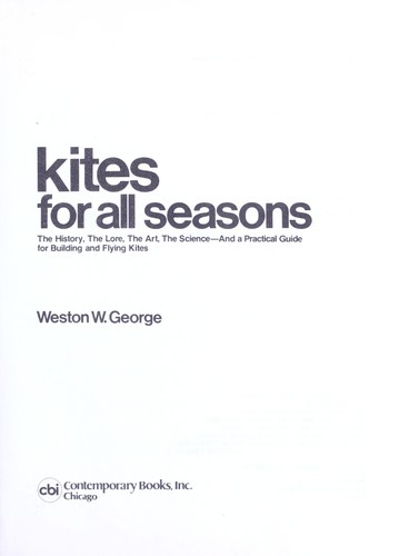 Kites for all seasons : the history, the lore, the art, the science, and a practical guide for building and flying kites by