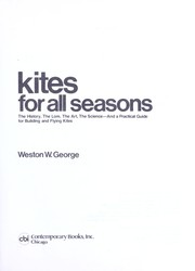 Cover of: Kites for all seasons : the history, the lore, the art, the science, and a practical guide for building and flying kites |