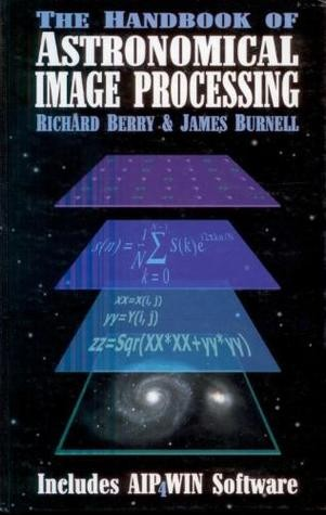 The Handbook of Astronomical Image Processing by Richard Berry, James Burnell