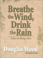 Cover of: Breathe the Wind, Drink the Rain: Notes on Being Alive