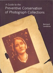 Cover of: A guide to the preventative conservation of photograph collections by Bertrand Lavédrine