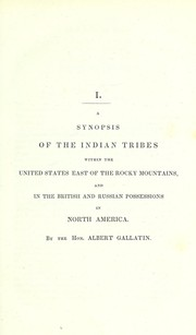 Cover of: A synopsis of the Indian tribes within the United States east of the Rocky Mountains, and in the British and Russian possessions in North America