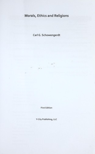 Morals, ethics and religions by Carl G. Schowengerdt