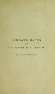 Cover of: Some papers relating to the plague in Yorkshire | S. J. Chadwick