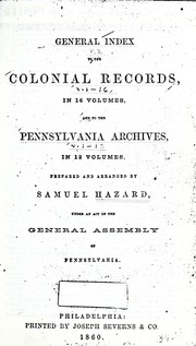 Cover of: General index to the Colonial records, in 16 volumes, and to the Pennsylvania archives in 12 volumes | Hazard, Samuel