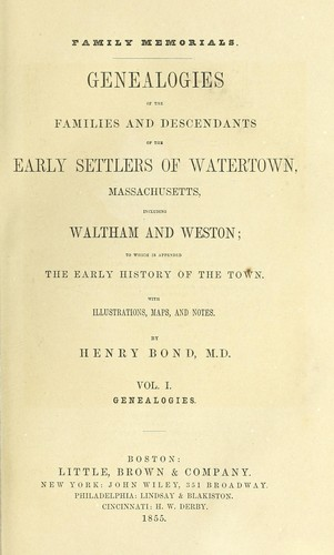 Genealogies of the families and descendants of the early settlers of Watertown, Massachusetts, including Waltham and Weston by Henry Bond