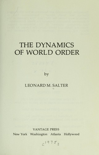 The dynamics of world order by Leonard M. Salter