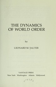 Cover of: The dynamics of world order | Leonard M. Salter