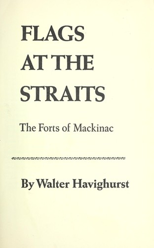 Three flags at the straits; the forts of Mackinac by