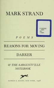 Cover of: Reasons for moving ; Darker ; and The Sergeantville notebook | Mark Strand