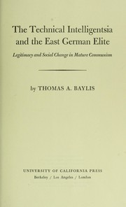 Cover of: The technical intelligentsia and the East German elite | Thomas A. Baylis