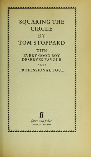 Squaring the circle ; with, Every good boy deserves favour ; and, Professional foul by Tom Stoppard