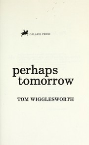 Perhaps tomorrow by Tom Wigglesworth