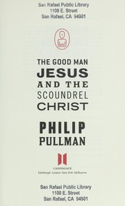 Cover of: The good man Jesus and the scoundrel Christ | Philip Pullman