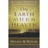 Cover of: On earth as it is in heaven: how the Lord's prayer teaches us to pray more effectively