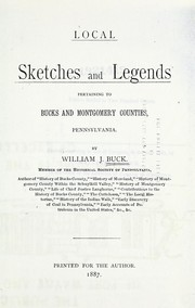 Cover of: Local sketches and legends pertaining to Bucks and Montgomery counties, Pennsylvania | Buck, William J.