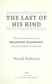 Cover of: The last of his kind: the life and adventures of Bradford Washburn, America's boldest mountaineer