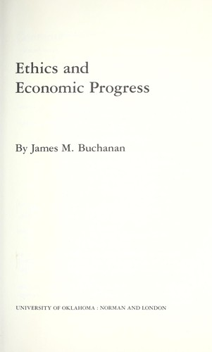 Ethics and economic progress by Buchanan, James M.