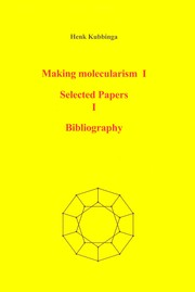 Making molecularism. I. Selected papers. I. Bibliography by Henk Kubbinga
