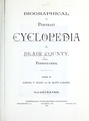 Cover of: Biographical and portrait cyclopedia of Blair County, Pennsylvania | Samuel T. Wiley