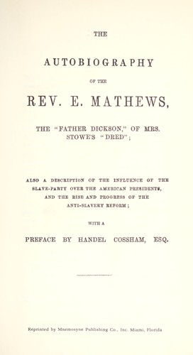 "The autobiography of the Rev. E. Mathews, the ""Father Dickson"" of Mrs. Stowe's Dred by Edward Mathews"