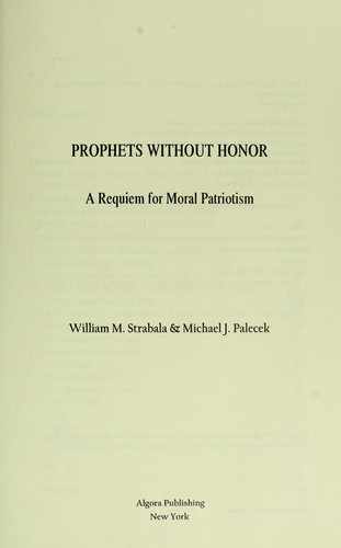 Prophets without honor : a requiem for moral patriotism by