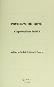 Cover of: Prophets without honor : a requiem for moral patriotism |
