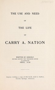 The use and need of the life of Carry A. Nation by Carry Amelia Nation
