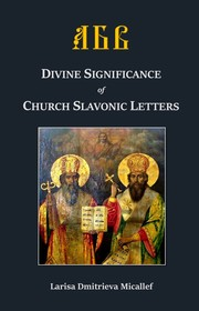 Cover of: Divine Significance of Church Slavonic Letters (English ed.) | Larisa Dmitrieva Micallef, Ph.D.