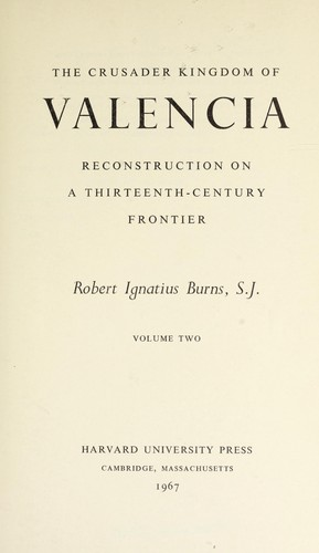 The crusader kingdom of Valencia by Robert Ignatius Burns