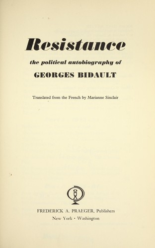 Resistance; the political autobiography of Georges Bidault by