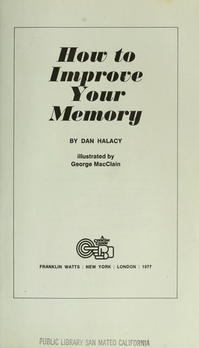 How to improve your memory by D. S. Halacy