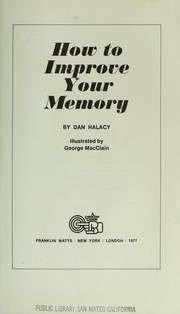 Cover of: How to improve your memory by D. S. Halacy
