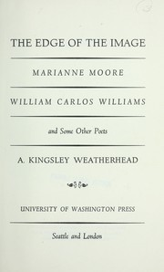 Cover of: The edge of the image: Marianne Moore, William Carlos Williams, and some other poets | A. Kingsley Weatherhead