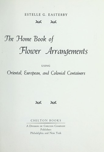 The home book of flower arrangements by Estelle G. Easterby
