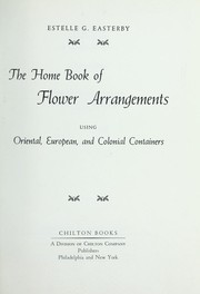 Cover of: The home book of flower arrangements by Estelle G. Easterby